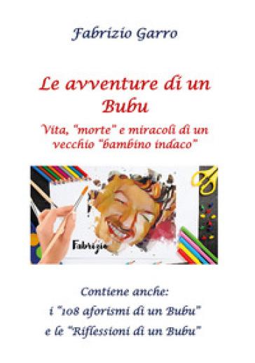 Le avventure di un Bubu. Vita, «morte» e miracoli di un vecchio «bambino indaco» - Fabrizio Garro | Kritjur.org