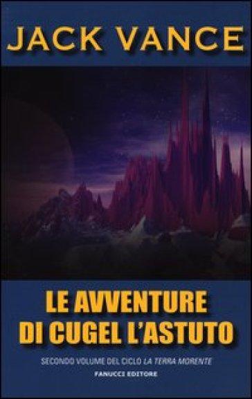 Le avventure di Cugel l'astuto. La terra morente. 2. - Jack Vance   Rochesterscifianimecon.com