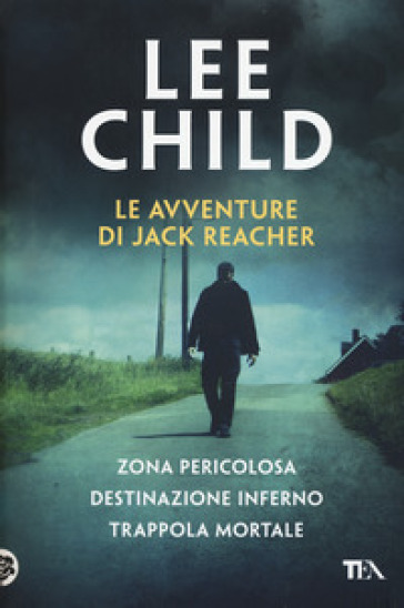 Le avventure di Jack Reacher: Zona pericolosa-Destinazione inferno-Trappola mortale - Lee Child |