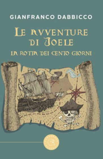 Le avventure di Joele. La rotta dei Cento Giorni - Gianfranco Dabbicco |