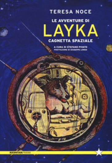 Le avventure di Layka, cagnetta spaziale - Teresa Noce  
