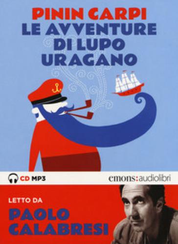 Le avventure di Lupo Uragano letto da Paolo Calabresi. Audiolibro. CD Audio formato MP3 - Pinin Carpi  
