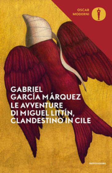 Le avventure di Miguel Littin, clandestino in Cile - Gabriel García Márquez |