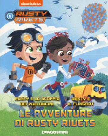 Le avventure di Rusty Rivets: Rusty e lo scoppio dei palloncini-Rusty e il Flingbot - Mickie Matheis |