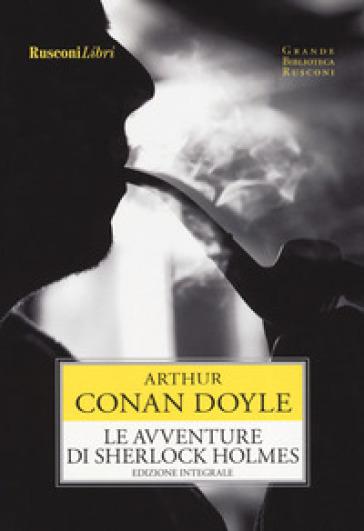 Le avventure di Sherlock Holmes. Ediz. integrale - Arthur Conan Doyle |