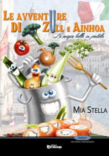 Le avventure di Zull e Ainhoa. La magia bolle in pentola - Mia Stella |