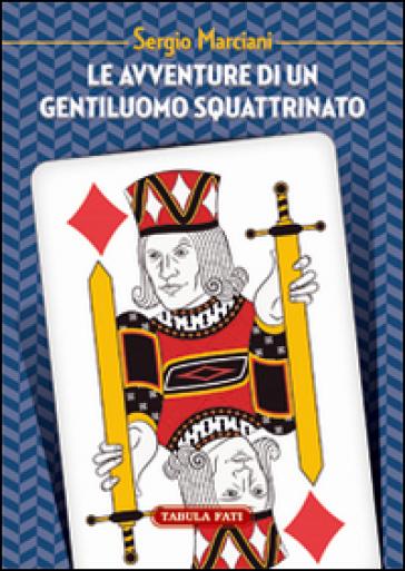 Le avventure di un gentiluomo squattrinato - Sergio Marciani  