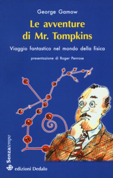Le avventure di mr. Tompkins. Viaggio «Scientificamente fantastico» nel mondo della fisica - George Gamow |