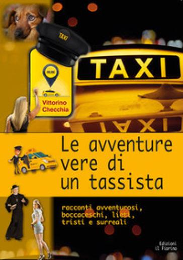 Le avventure vere di un tassista. Racconti avventurosi, boccaceschi, lieti, tristi e surreali - Vittorino Checchia   Kritjur.org