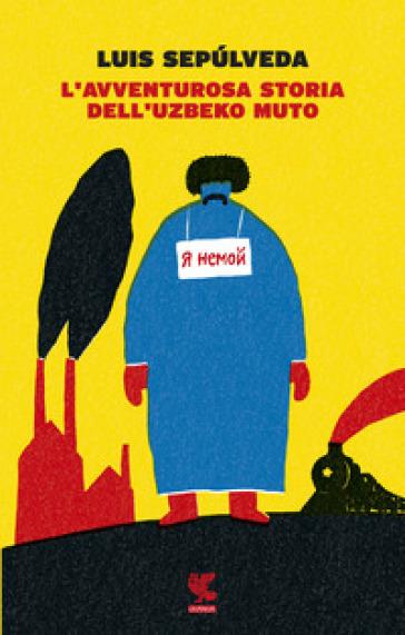 L'avventurosa storia dell'uzbeko muto - Luis Sepulveda |