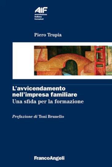 L'avvicendamento nell'impresa familiare. Una sfida per la formazione - Piero Trupia | Rochesterscifianimecon.com