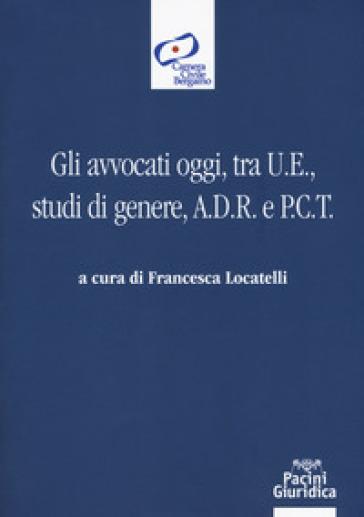 Gli avvocati oggi, tra U.E., studi di genere, A.D.R. e P.C.T. - F. Locatelli   Rochesterscifianimecon.com