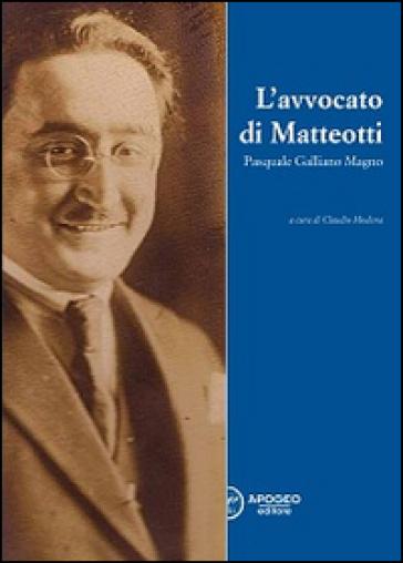 L'avvocato di Matteotti. Pasquale Galliano Magno - C. Modena pdf epub