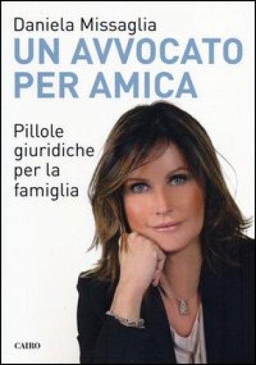 Un avvocato per amica. Pillole giuridiche per la famiglia - Daniela Missaglia  
