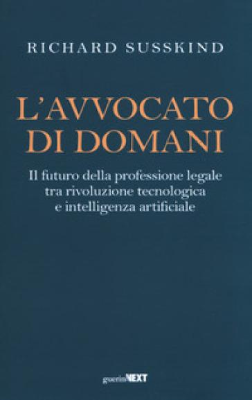 L'avvocato di domani. Il futuro della professione legale tra rivoluzione tecnologica e intelligenza artificiale - Richard Susskind | Thecosgala.com