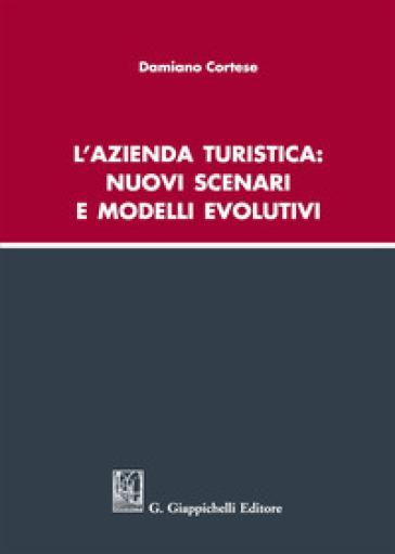 L'azienda turistica: nuovi scenari e modelli evolutivi - Damiano Cortese pdf epub