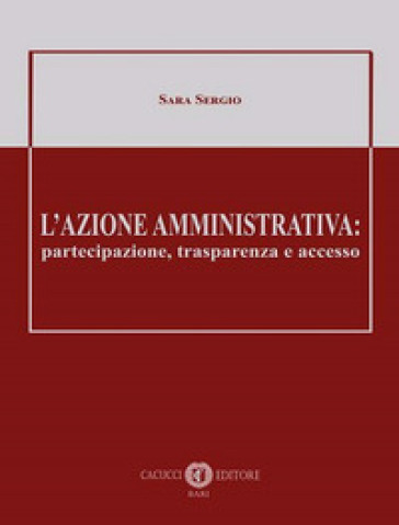 L'azione amministrativa: partecipazione, trasparenza e accesso - Sara Sergio | Rochesterscifianimecon.com