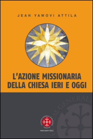 L'azione missionaria della Chiesa ieri e oggi - Jean Yawovi Attila | Rochesterscifianimecon.com