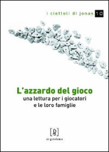 L'azzardo del gioco. Una lettura per i giocatori e le loro famiglie - Paola Gottardis | Rochesterscifianimecon.com
