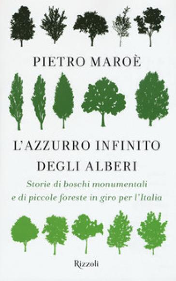 L'azzurro infinito degli alberi. Storie di boschi monumentali e di piccole foreste in giro per l'italia - Pietro Maroè | Thecosgala.com