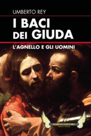 I baci dei Giuda. L'agnello e gli uomini - Umberto Rey | Jonathanterrington.com