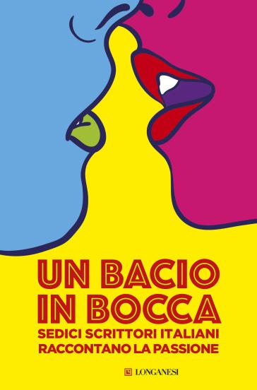 Un bacio in bocca. Sedici scrittori italiani raccontano la passione - G. Nisini | Kritjur.org