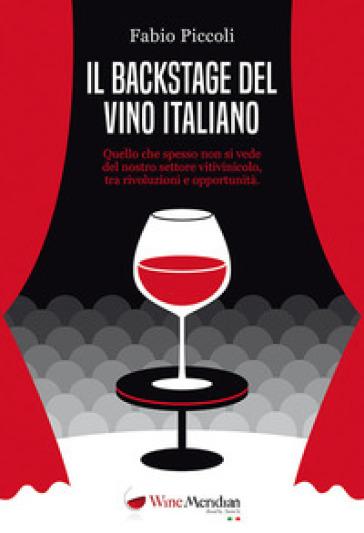 Il backstage del vino italiano. Quello che spesso non si vede del nostro settore vitivinicolo, tra rivoluzioni e opportunità - Fabio Piccoli | Thecosgala.com