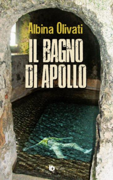 Il bagno di Apollo. Ediz. speciale - Albina Olivati |
