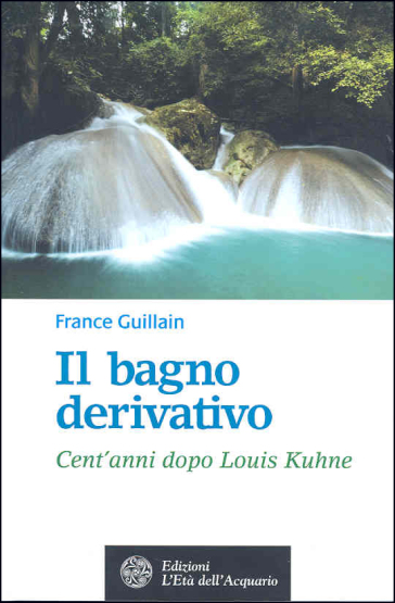 Il bagno derivativo. Cent\'anni dopo Louis Kuhne - France Guillain ...