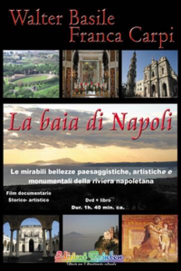 La baia di Napoli. Le mirabili bellezze paesaggistiche, artistiche e monumentali della riviera napoletana. Con DVD - Walter Basile |