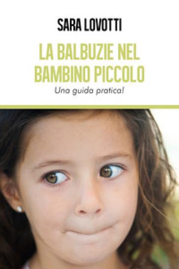La balbuzie nel bambino piccolo. Una guida pratica - Sara Lovotti | Jonathanterrington.com