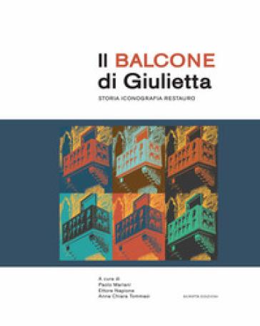 Il balcone di Giulietta. Storia, iconografia, restauro - P. Mariani   Rochesterscifianimecon.com