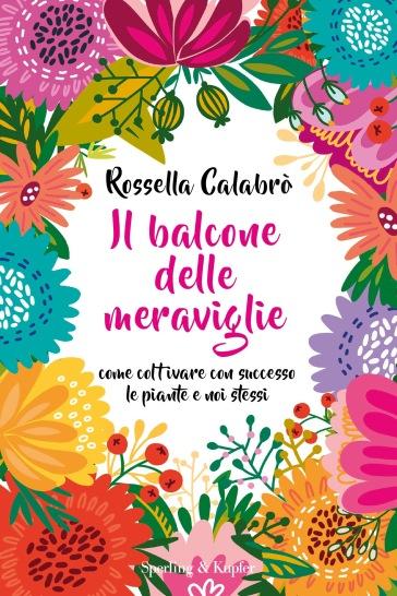 Il balcone delle meraviglie. Come coltivare con successo le piante e noi stessi - Rossella Calabrò   Thecosgala.com