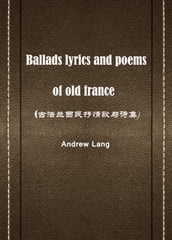 ballads lyrics and poems of old france()