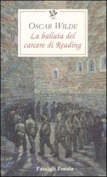 La ballata del carcere di Reading. Testo inglese a fronte - Oscar Wilde |