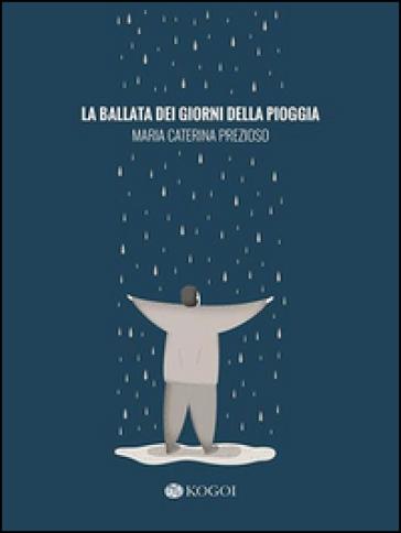 La ballata dei giorni della pioggia - M. Caterina Prezioso |