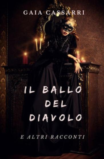Il ballo del diavolo e altri racconti - Gaia Cassarri |