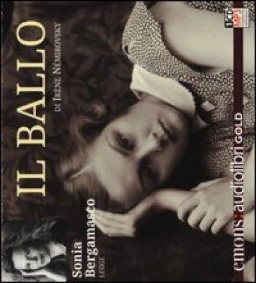 Il ballo letto da Sonia Bergamasco. Audiolibro. CD Audio formato MP3. Ediz. integrale - Irene Némirovsky |