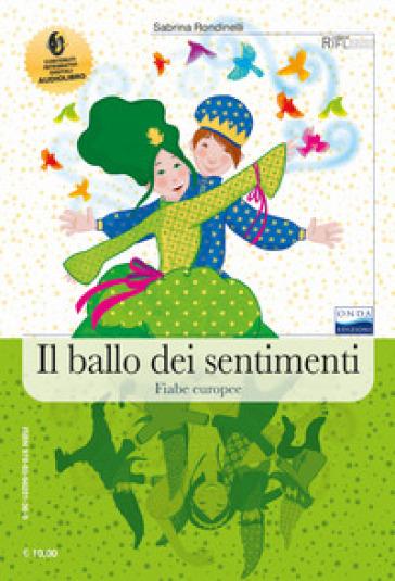 Il ballo dei sentimenti. Fiabe italiane, fiabe europee. Con espansione online - Sabrina Rondinelli |