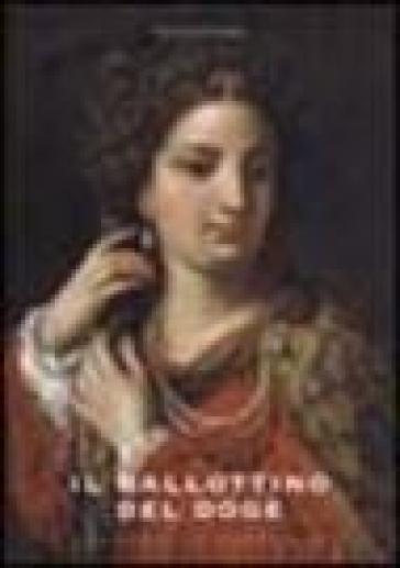 Il ballottino del doge. Storia di un pittore veneziano dimenticato - Maurizio Grenga |
