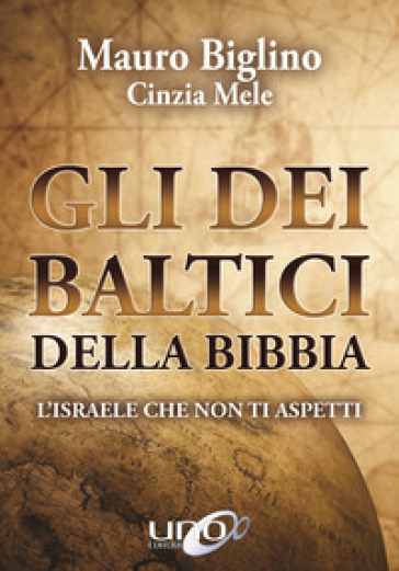 Gli dei baltici della Bibbia. L'Israele che non ti aspetti - Mauro Biglino  