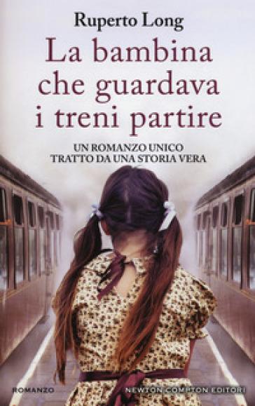 La bambina che guardava i treni partire - Ruperto Long |