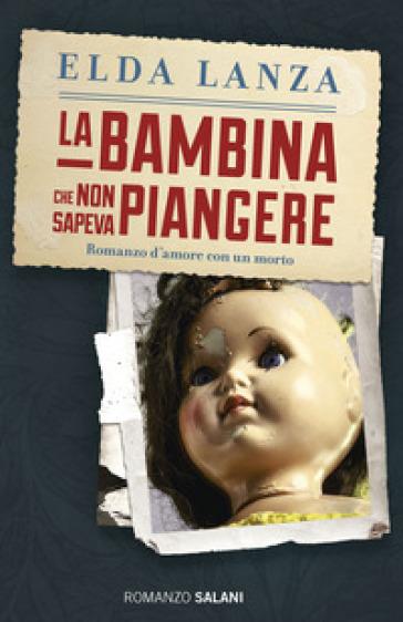 La bambina che non sapeva piangere - Elda Lanza |