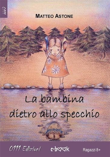 La bambina dietro allo specchio - Matteo Astone - eBook - Mondadori ...