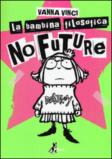 La bambina filosofica. No future - Vanna Vinci |