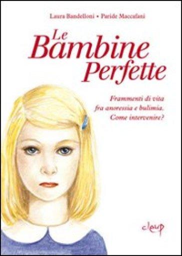 Le bambine perfette. Frammenti di vita tra anoressia e bulimia. Come intervenire? - Paride Maccafani |