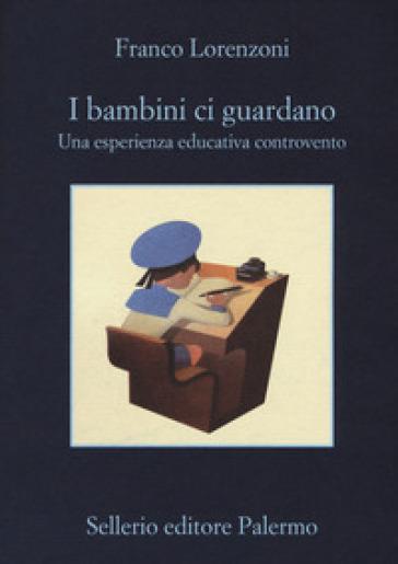 I bambini ci guardano. Una esperienza educativa controvento - Franco Lorenzoni pdf epub