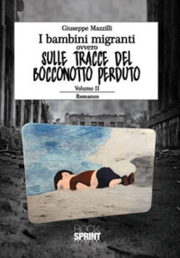 I bambini migranti ovvero sulle tracce del bocconotto perduto. 2. - Giuseppe Mazzilli  