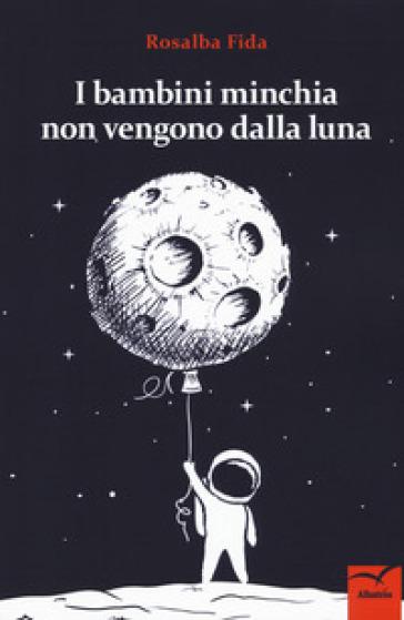 I bambini minchia non vengono dalla luna - Rosalba Fida pdf epub