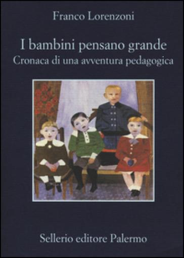 I bambini pensano grande. Cronaca di una avventura pedagogica - Franco Lorenzoni | Thecosgala.com